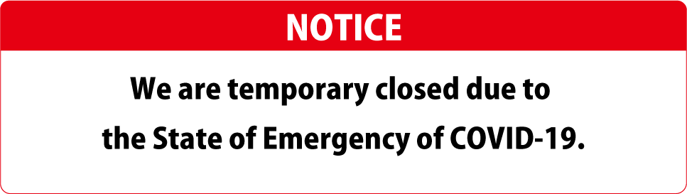 NOTICE We are temporary closed due to the State of Emergency of COVID-19.